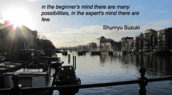 Begin with a beginner's mind