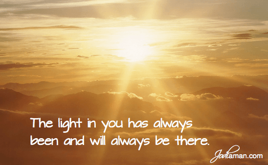 the light in you has always been there and will always be there
