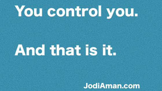 you control you and that's it