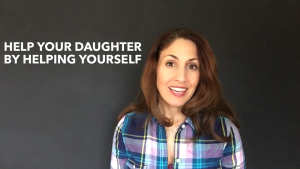Help your daughter by loving yourself