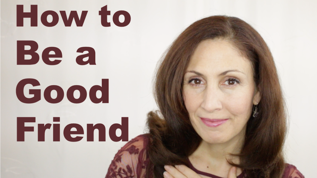 be a really good friend